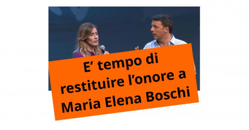 È ora e pure tardivo restituire l'onore a Maria Elena Boschi